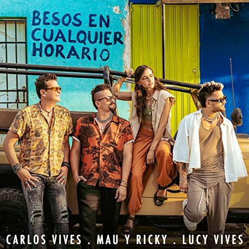 Besos En Cualquier Horario - Carlos Vives - Lucy Vives - Mau y Ricky